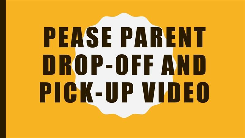 Pease Parent Drop Off and Pick Up Video